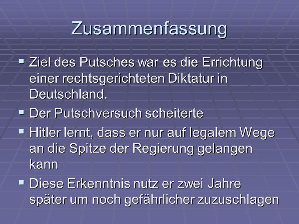 Zusammenfassung Ziel des Putsches war es die Errichtung einer rechtsgerichteten Diktatur in Deutschland.