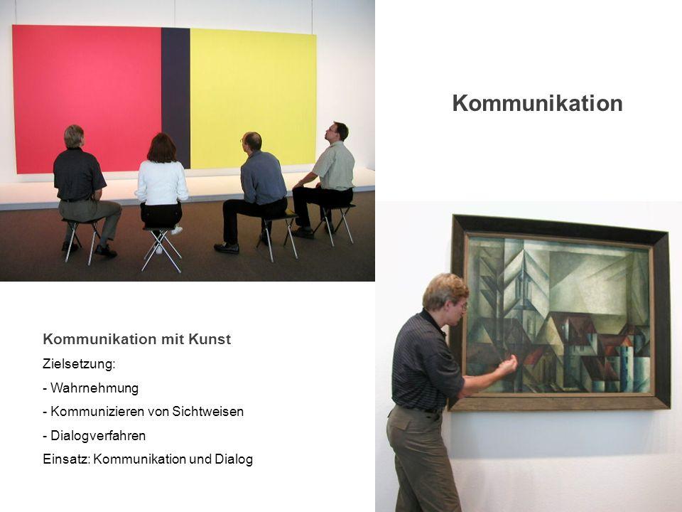 Kommunikation Kommunikation mit Kunst Zielsetzung: - Wahrnehmung