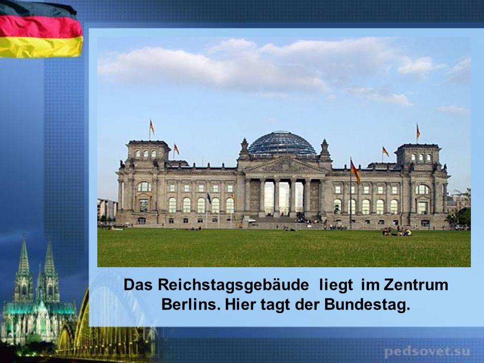Das Reichstagsgebäude liegt im Zentrum