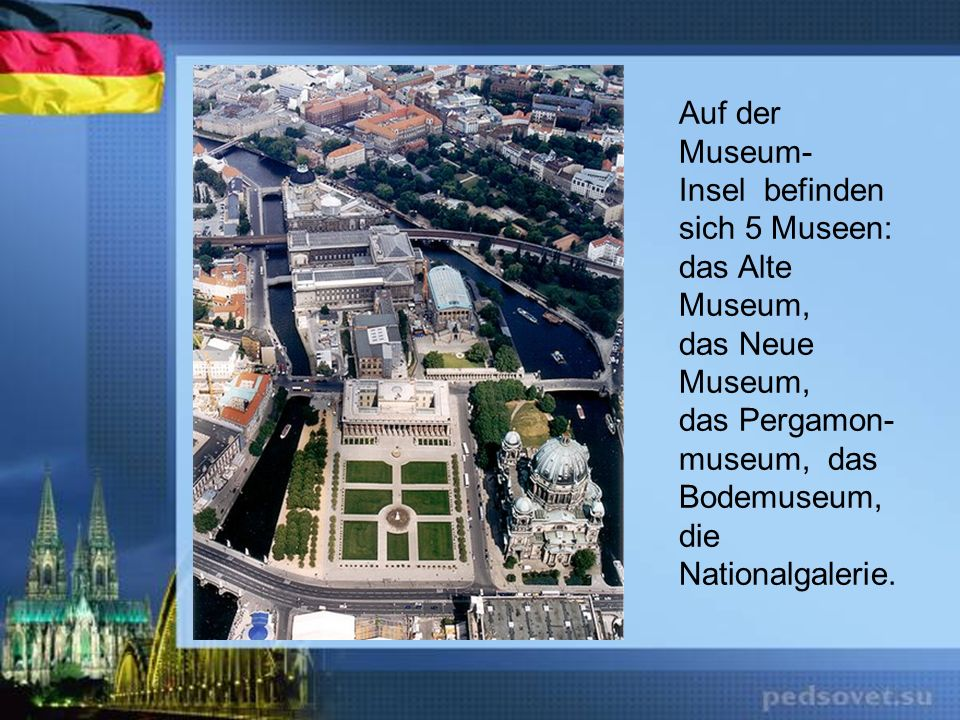 Auf der Museum- Insel befinden. sich 5 Museen: das Alte Museum, das Neue Museum, das Pergamon-