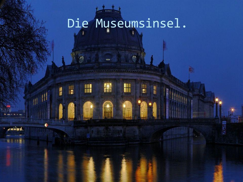 Die Museumsinsel.