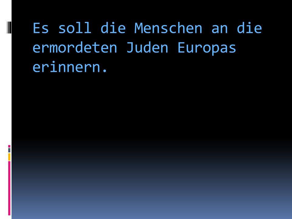 Es soll die Menschen an die ermordeten Juden Europas erinnern.