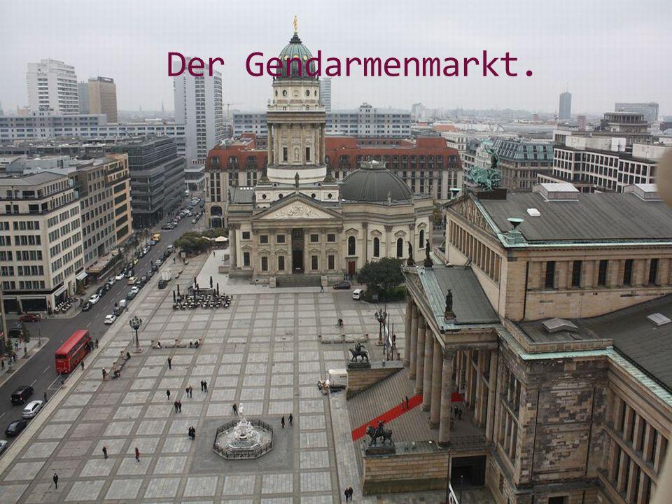 Der Gendarmenmarkt.