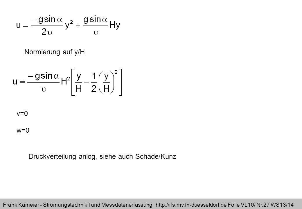 Normierung auf y/H v=0 w=0 Druckverteilung anlog, siehe auch Schade/Kunz