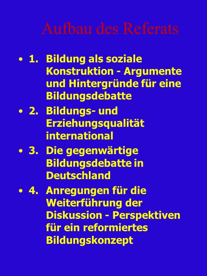Aufbau des Referats 1. Bildung als soziale Konstruktion - Argumente und Hintergründe für eine Bildungsdebatte.