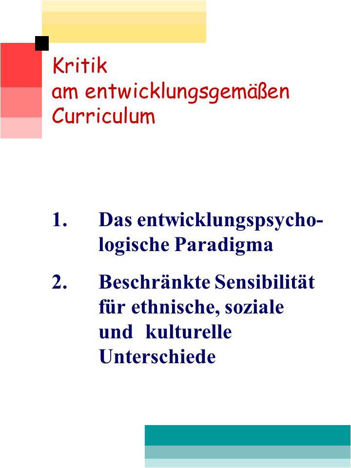 Kritik am entwicklungsgemäßen Curriculum. 1. Das entwicklungspsycho- logische Paradigma.