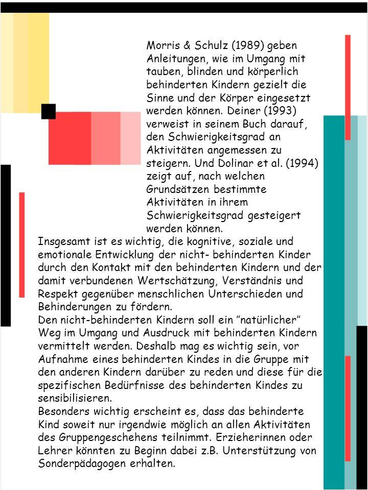 Morris & Schulz (1989) geben Anleitungen, wie im Umgang mit tauben, blinden und körperlich behinderten Kindern gezielt die Sinne und der Körper eingesetzt werden können. Deiner (1993) verweist in seinem Buch darauf, den Schwierigkeitsgrad an Aktivitäten angemessen zu steigern. Und Dolinar et al. (1994) zeigt auf, nach welchen Grundsätzen bestimmte Aktivitäten in ihrem Schwierigkeitsgrad gesteigert werden können.