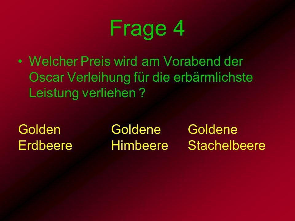 Frage 4 Welcher Preis wird am Vorabend der Oscar Verleihung für die erbärmlichste Leistung verliehen