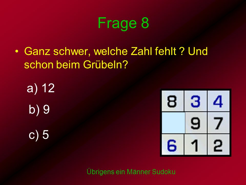 Frage 8 Ganz schwer, welche Zahl fehlt . Und schon beim Grübeln.