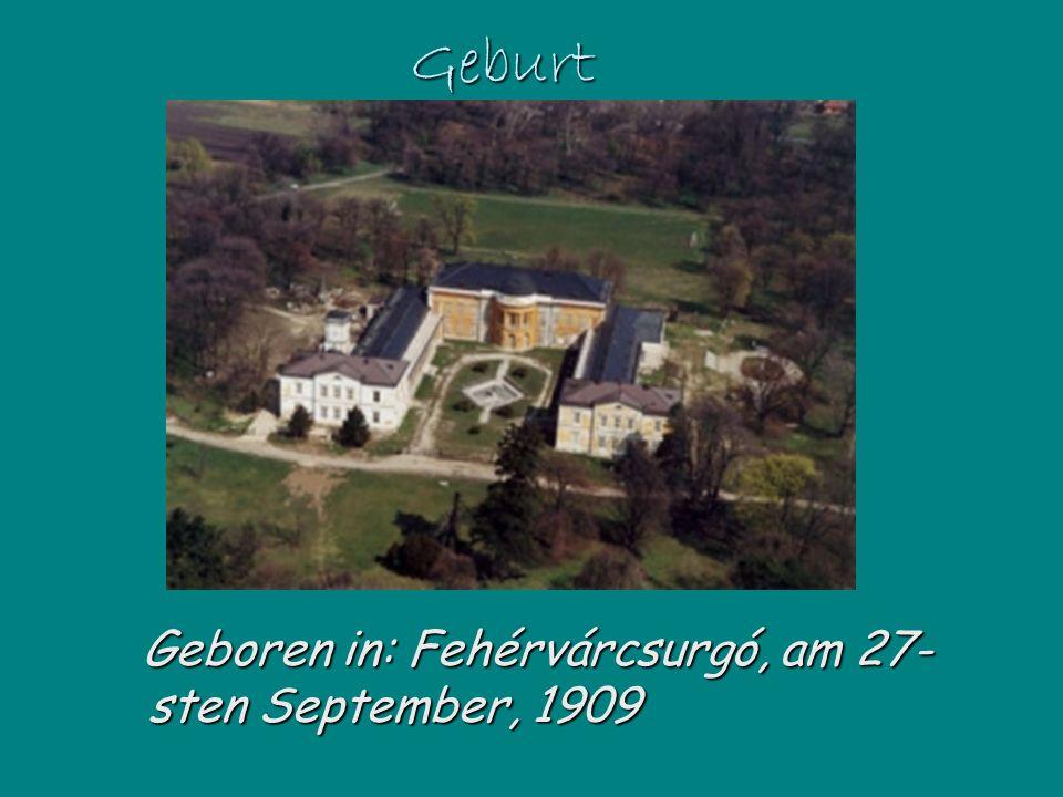 Geburt Geboren in: Fehérvárcsurgó, am 27-sten September, 1909