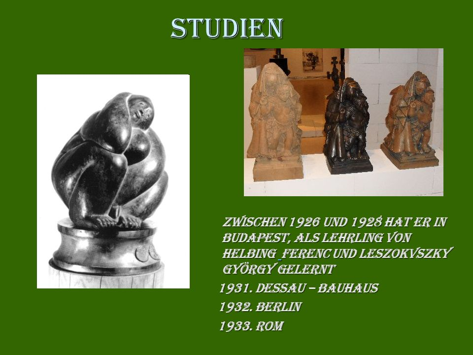 Studien zwischen 1926 und 1928 hat er in Budapest, als Lehrling von Helbing Ferenc und Leszokvszky György gelernt.