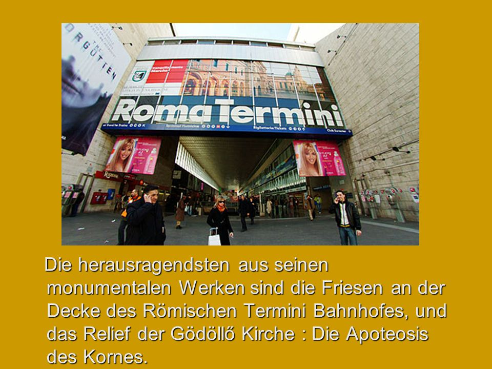Die herausragendsten aus seinen monumentalen Werken sind die Friesen an der Decke des Römischen Termini Bahnhofes, und das Relief der Gödöllő Kirche : Die Apoteosis des Kornes.