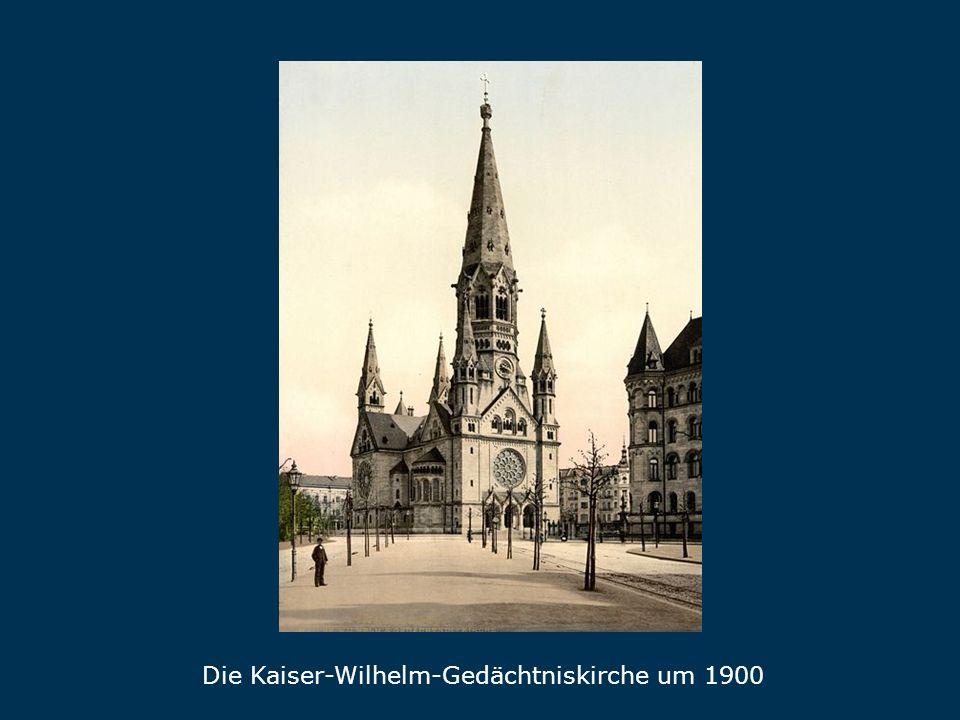 Gedächtniskirche 1900 Die Kaiser-Wilhelm-Gedächtniskirche um 1900