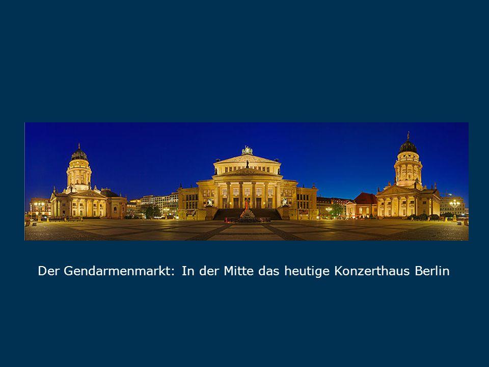 Gendarmenmarkt Der Gendarmenmarkt: In der Mitte das heutige Konzerthaus Berlin