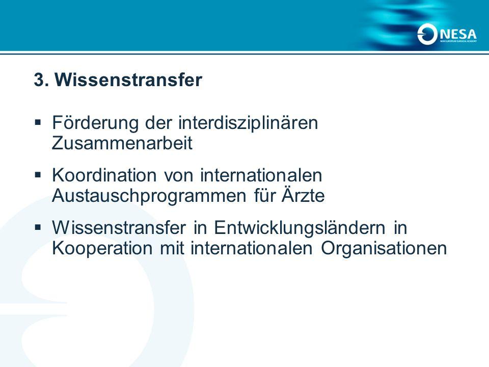3. Wissenstransfer Förderung der interdisziplinären Zusammenarbeit. Koordination von internationalen Austauschprogrammen für Ärzte.
