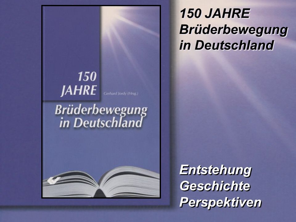150 JAHRE Brüderbewegung in Deutschland Entstehung Geschichte Perspektiven