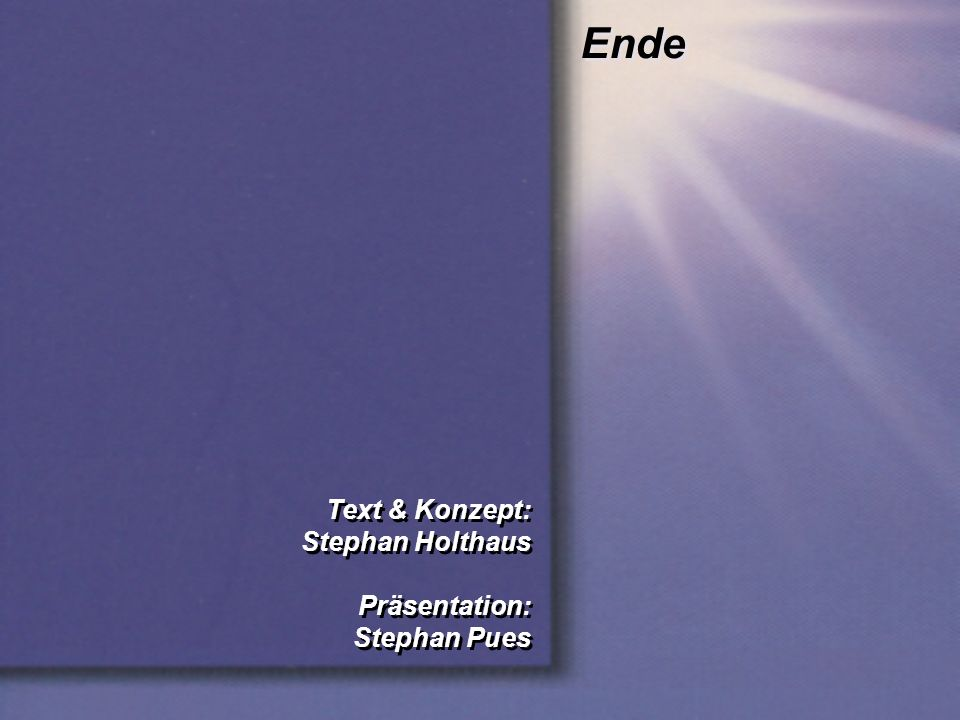Ende Text & Konzept: Stephan Holthaus Präsentation: Stephan Pues