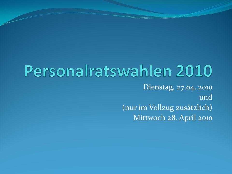 Personalratswahlen 2010 Dienstag, 27.04. 2010 und