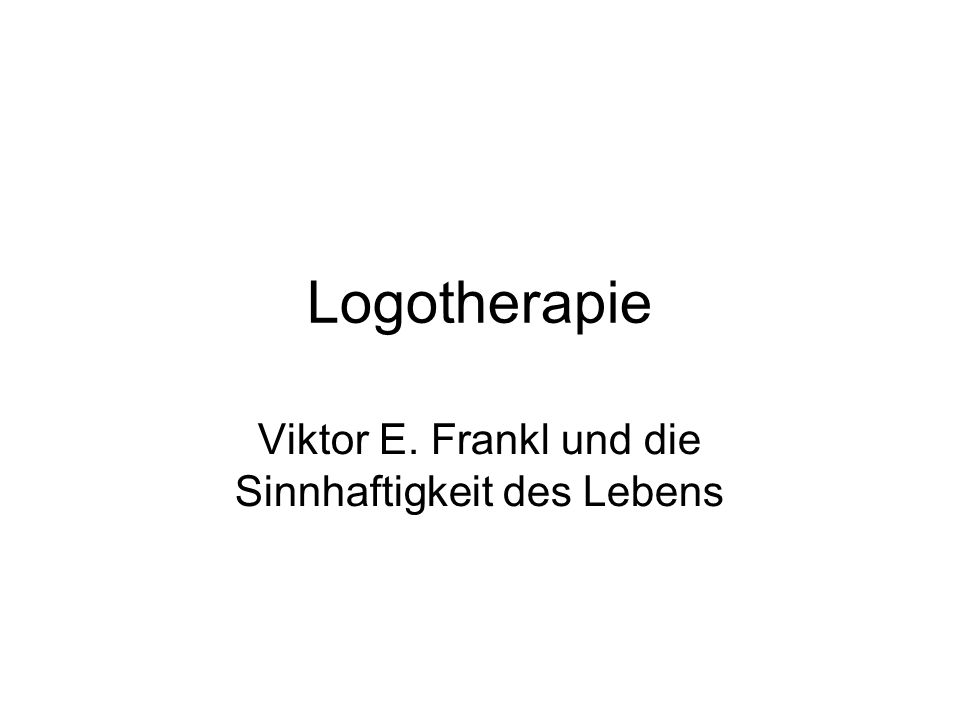 Viktor E. Frankl und die Sinnhaftigkeit des Lebens