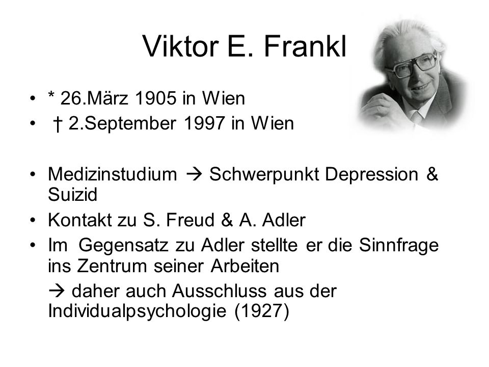 Viktor E. Frankl * 26.März 1905 in Wien † 2.September 1997 in Wien