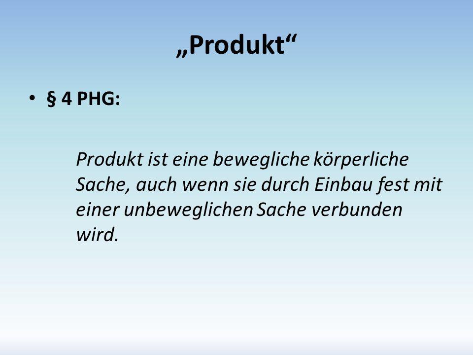 """""""Produkt § 4 PHG: Produkt ist eine bewegliche körperliche Sache, auch wenn sie durch Einbau fest mit einer unbeweglichen Sache verbunden wird."""