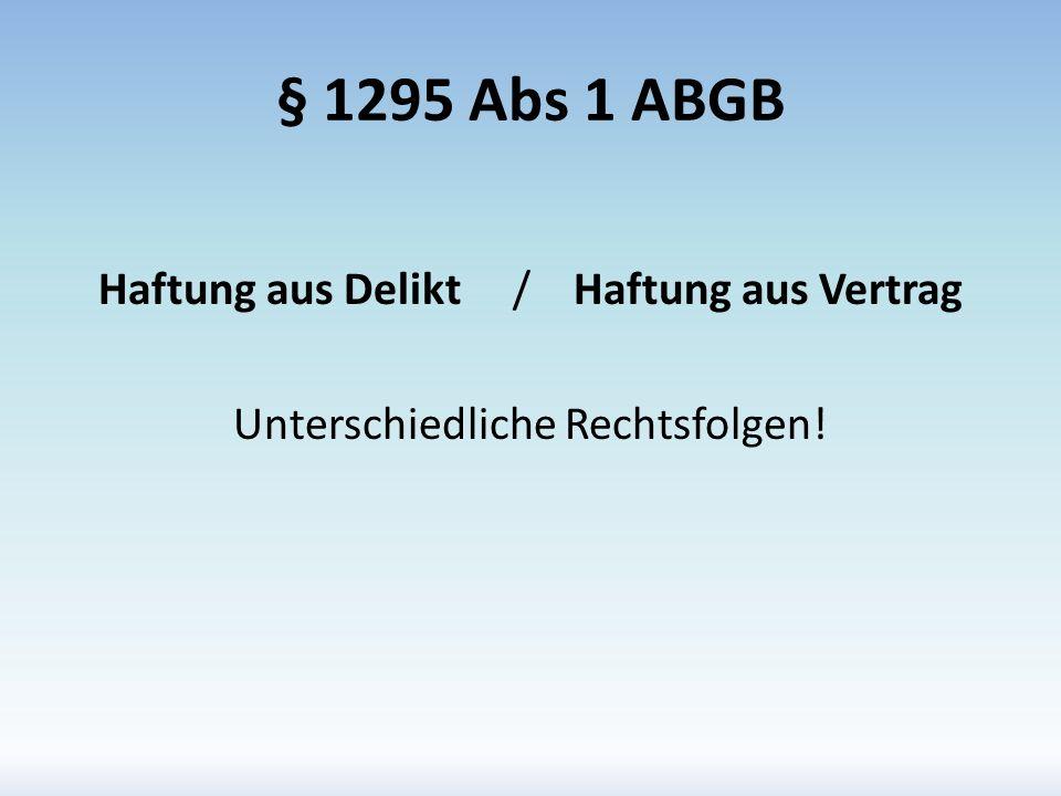 § 1295 Abs 1 ABGB Haftung aus Delikt / Haftung aus Vertrag