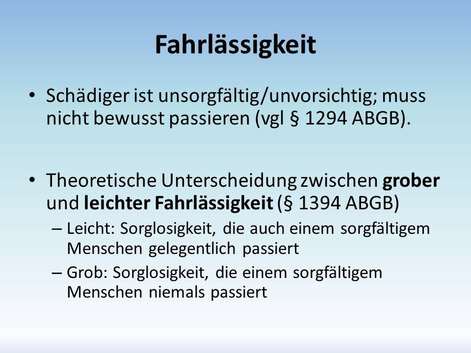 Fahrlässigkeit Schädiger ist unsorgfältig/unvorsichtig; muss nicht bewusst passieren (vgl § 1294 ABGB).