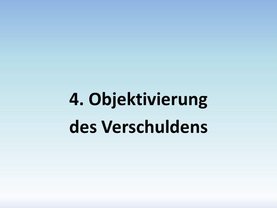 4. Objektivierung des Verschuldens