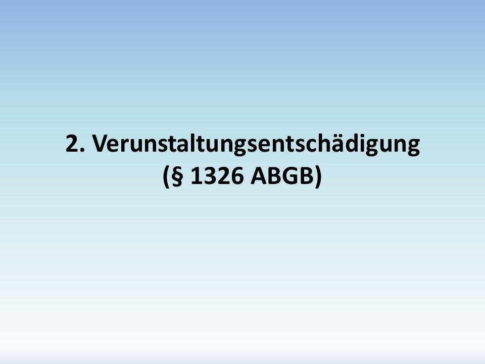 2. Verunstaltungsentschädigung (§ 1326 ABGB)