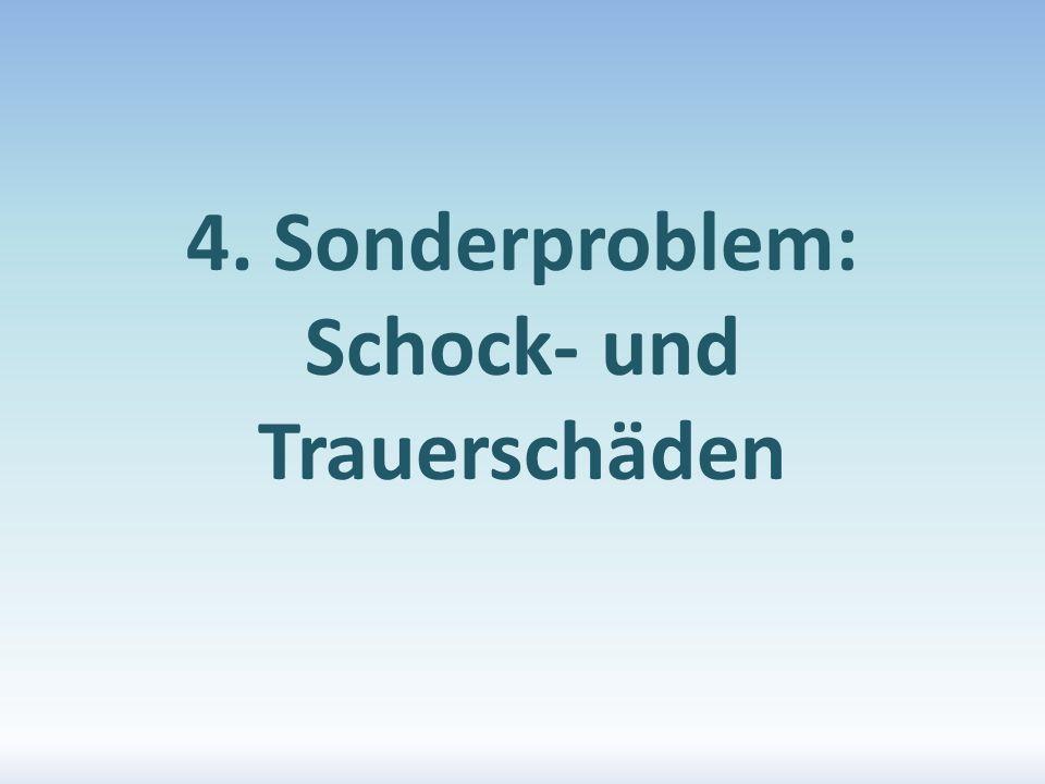 4. Sonderproblem: Schock- und Trauerschäden