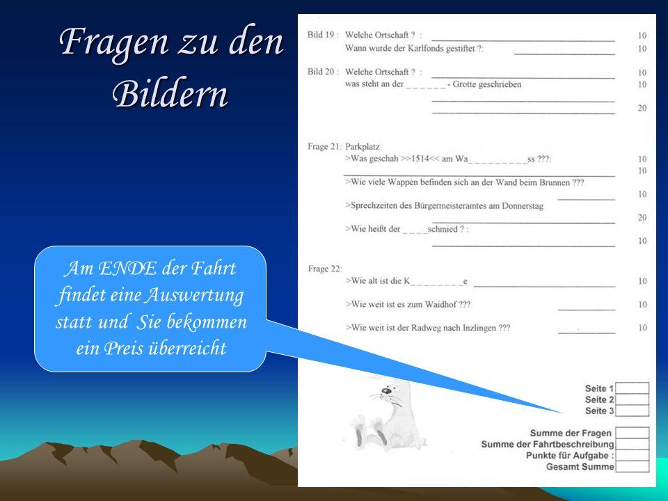 Fragen zu den Bildern Am ENDE der Fahrt findet eine Auswertung statt und Sie bekommen ein Preis überreicht.