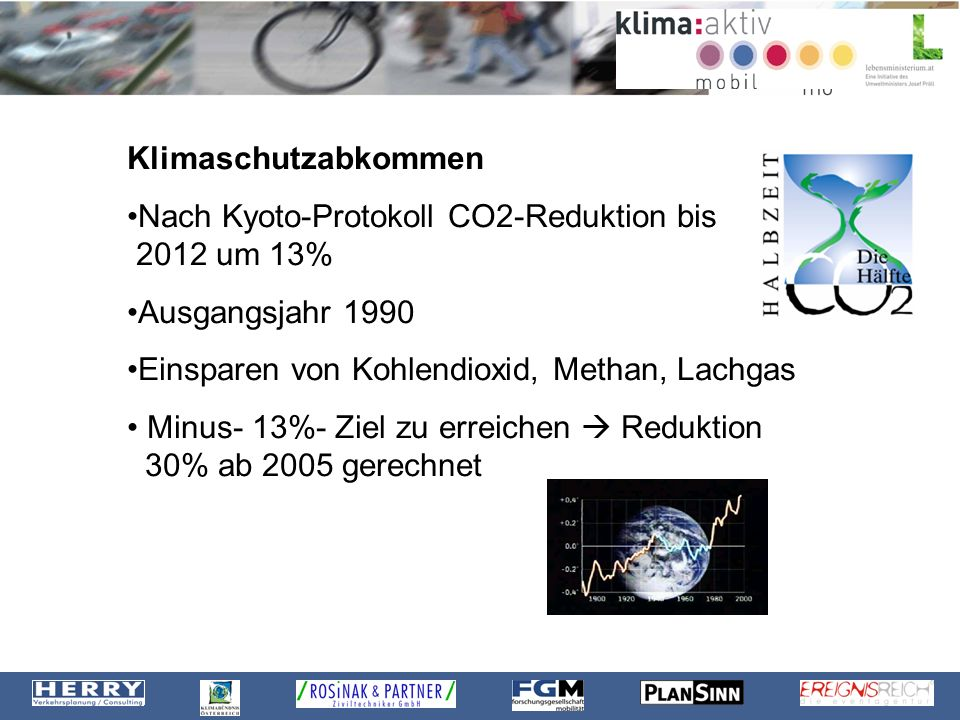 Klimaschutzabkommen Nach Kyoto-Protokoll CO2-Reduktion bis 2012 um 13% Ausgangsjahr 1990. Einsparen von Kohlendioxid, Methan, Lachgas.
