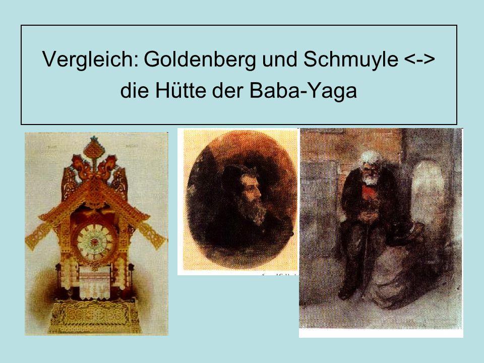 Vergleich: Goldenberg und Schmuyle <-> die Hütte der Baba-Yaga