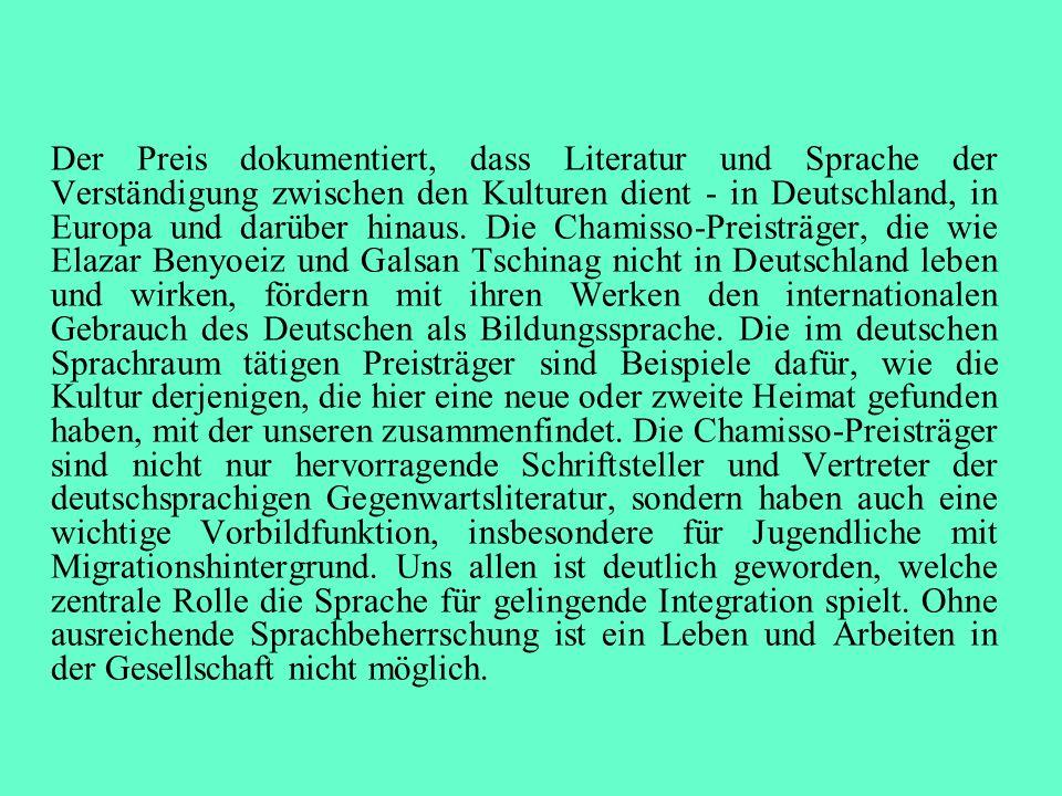 Der Preis dokumentiert, dass Literatur und Sprache der Verständigung zwischen den Kulturen dient - in Deutschland, in Europa und darüber hinaus.