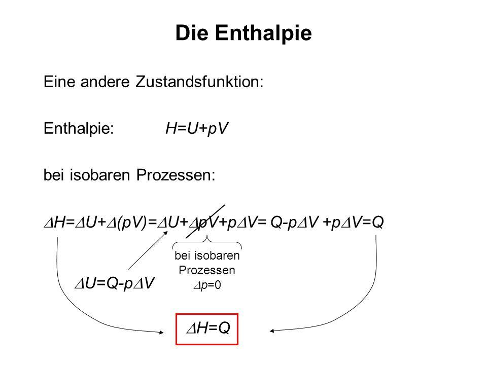 Die Enthalpie Eine andere Zustandsfunktion: Enthalpie: H=U+pV