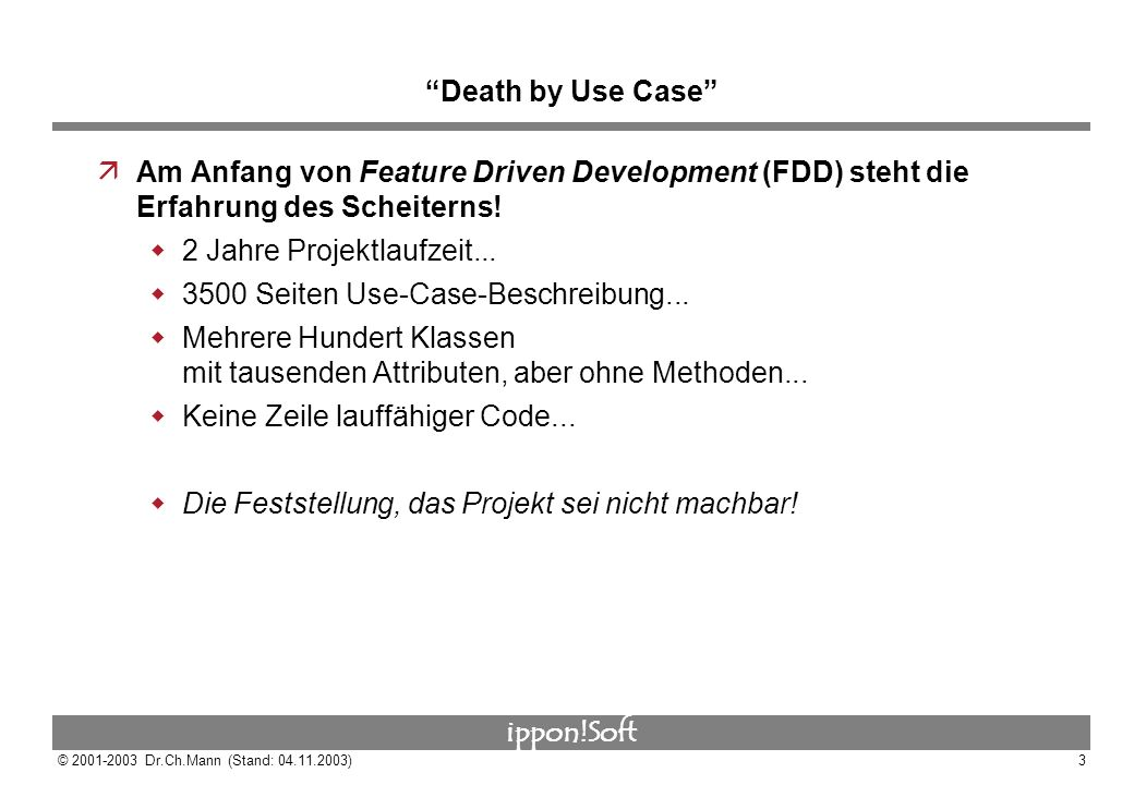 Death by Use Case Am Anfang von Feature Driven Development (FDD) steht die Erfahrung des Scheiterns!