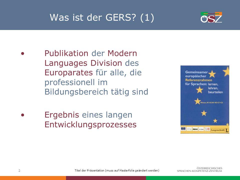 Was ist der GERS (1) Publikation der Modern Languages Division des Europarates für alle, die professionell im Bildungsbereich tätig sind.