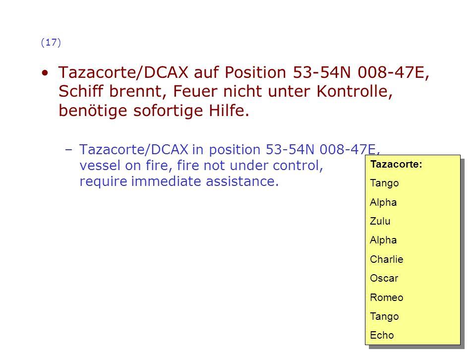 (17) Tazacorte/DCAX auf Position 53-54N 008-47E, Schiff brennt, Feuer nicht unter Kontrolle, benötige sofortige Hilfe.
