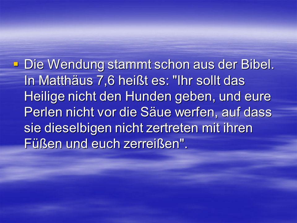 Die Wendung stammt schon aus der Bibel