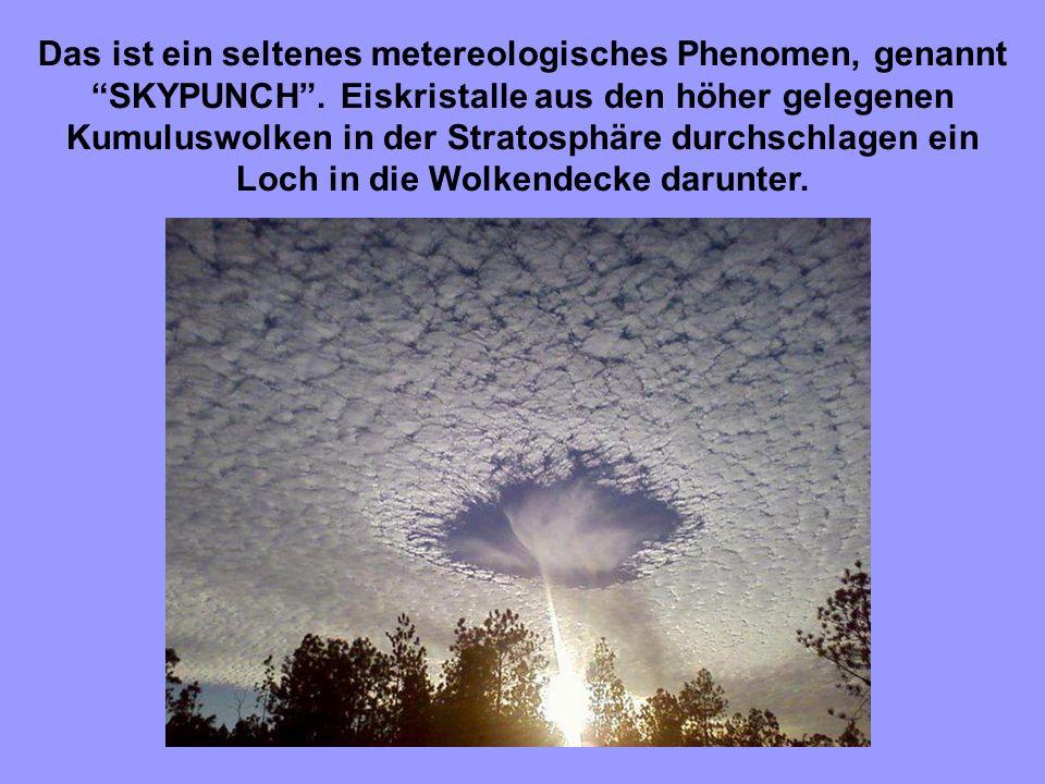 Das ist ein seltenes metereologisches Phenomen, genannt SKYPUNCH