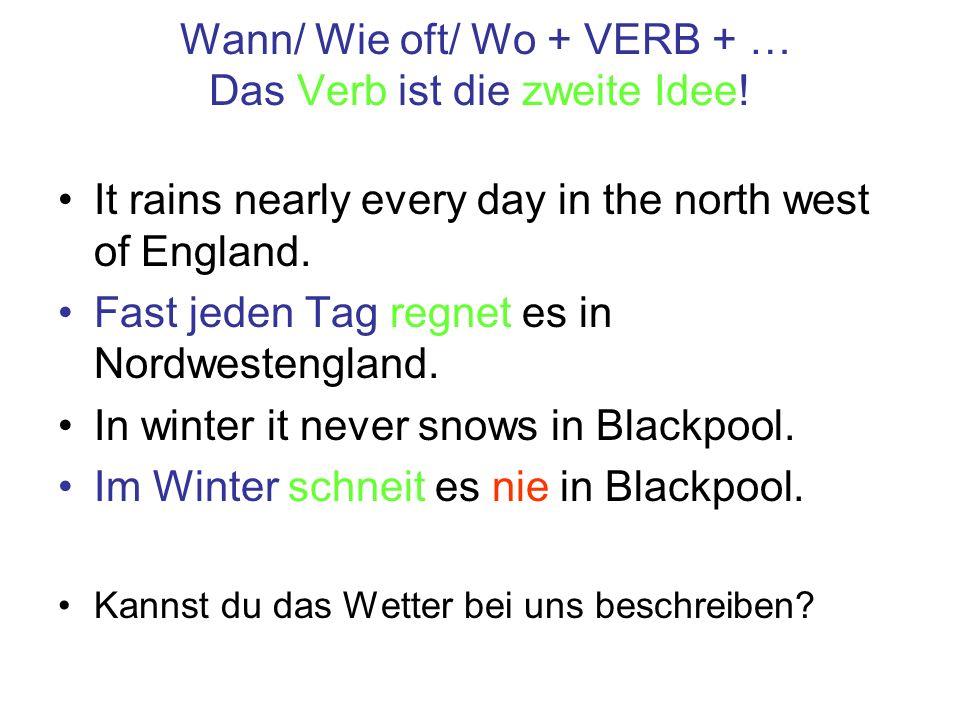 Wann/ Wie oft/ Wo + VERB + … Das Verb ist die zweite Idee!