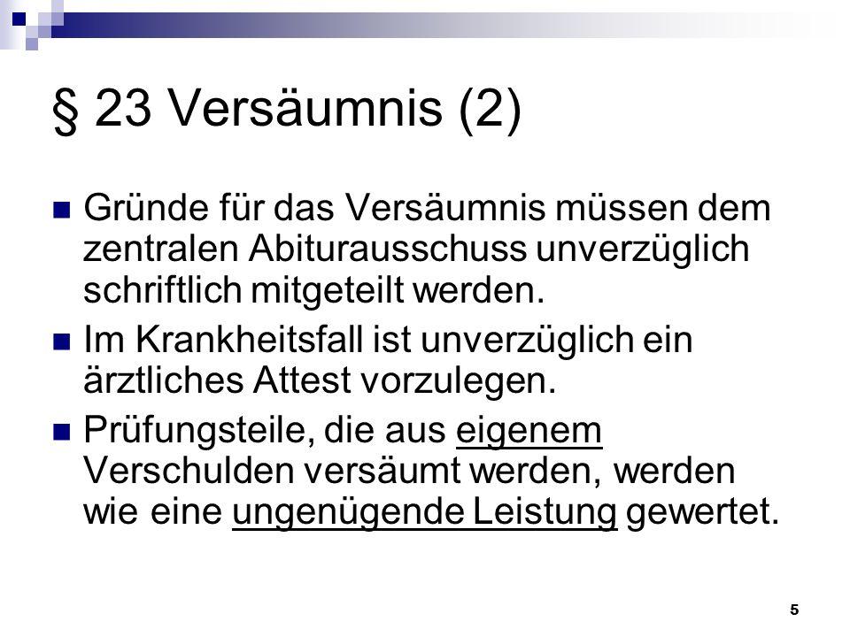§ 23 Versäumnis (2) Gründe für das Versäumnis müssen dem zentralen Abiturausschuss unverzüglich schriftlich mitgeteilt werden.