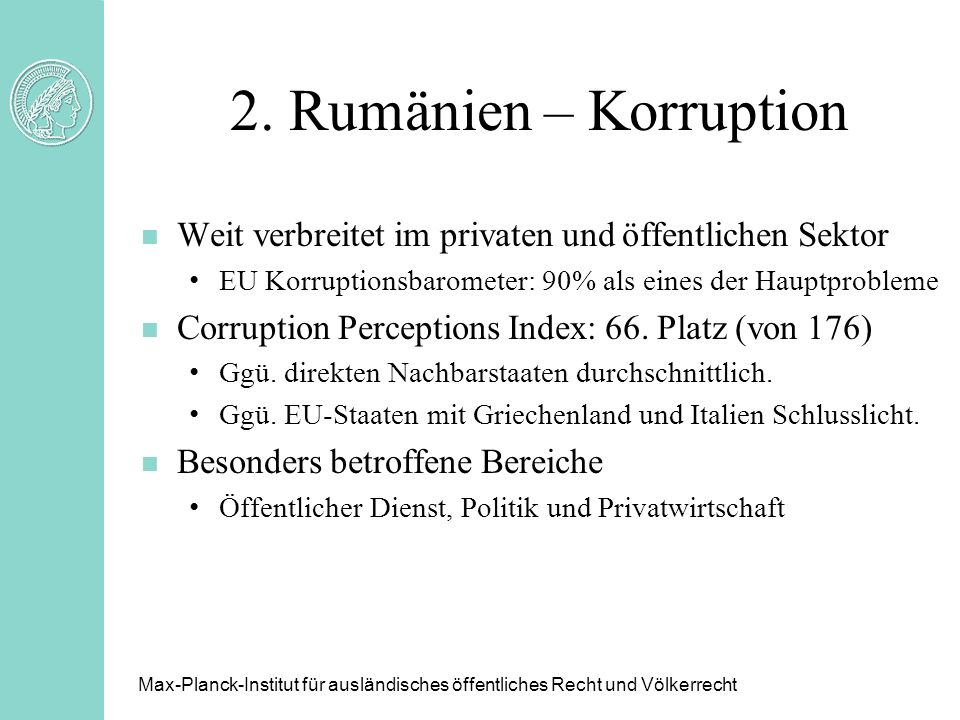 2. Rumänien – Korruption Weit verbreitet im privaten und öffentlichen Sektor. EU Korruptionsbarometer: 90% als eines der Hauptprobleme.