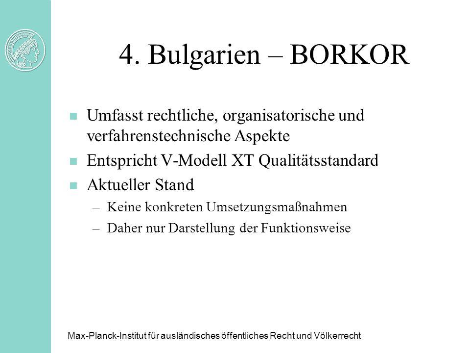 4. Bulgarien – BORKOR Umfasst rechtliche, organisatorische und verfahrenstechnische Aspekte. Entspricht V-Modell XT Qualitätsstandard.