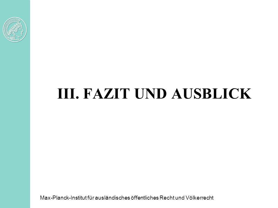 III. Fazit und Ausblick Max-Planck-Institut für ausländisches öffentliches Recht und Völkerrecht