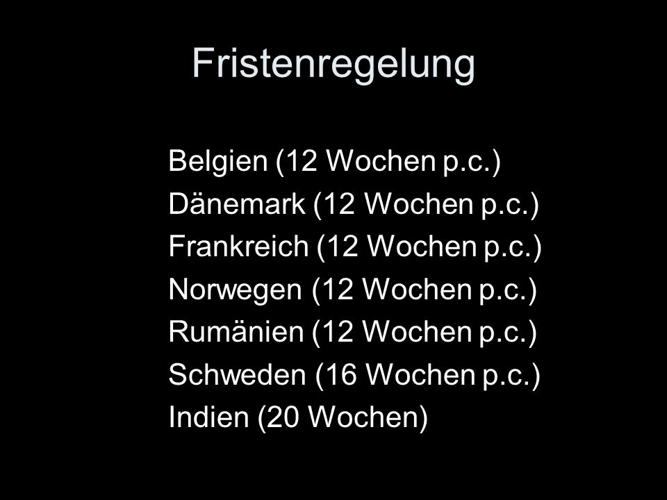 Fristenregelung Belgien (12 Wochen p.c.) Dänemark (12 Wochen p.c.)