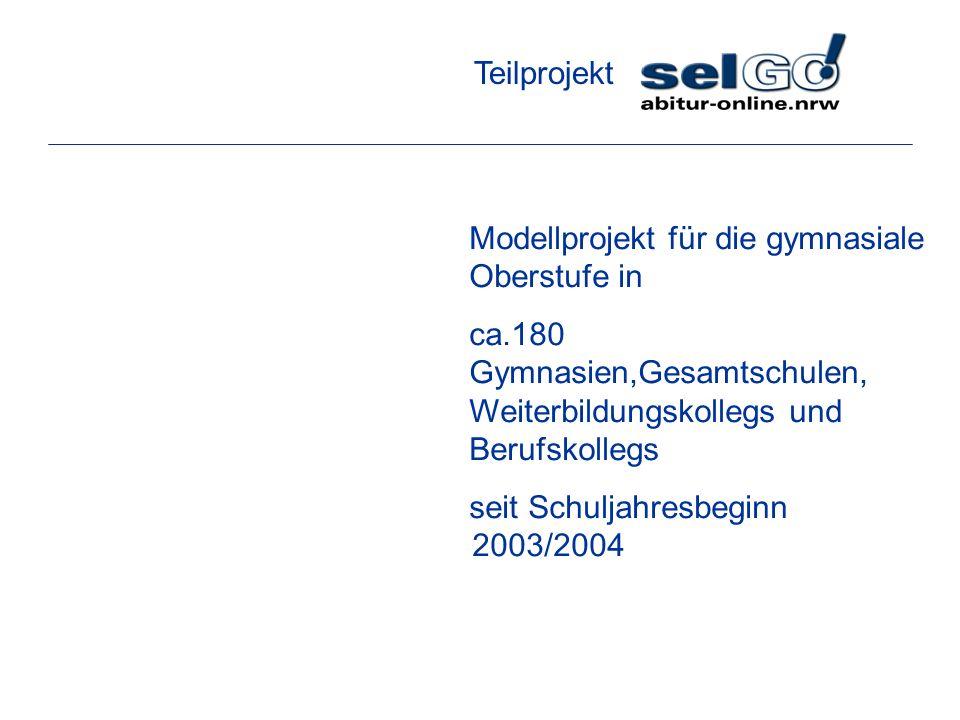 Teilprojekt Modellprojekt für die gymnasiale Oberstufe in. ca.180 Gymnasien,Gesamtschulen, Weiterbildungskollegs und Berufskollegs.