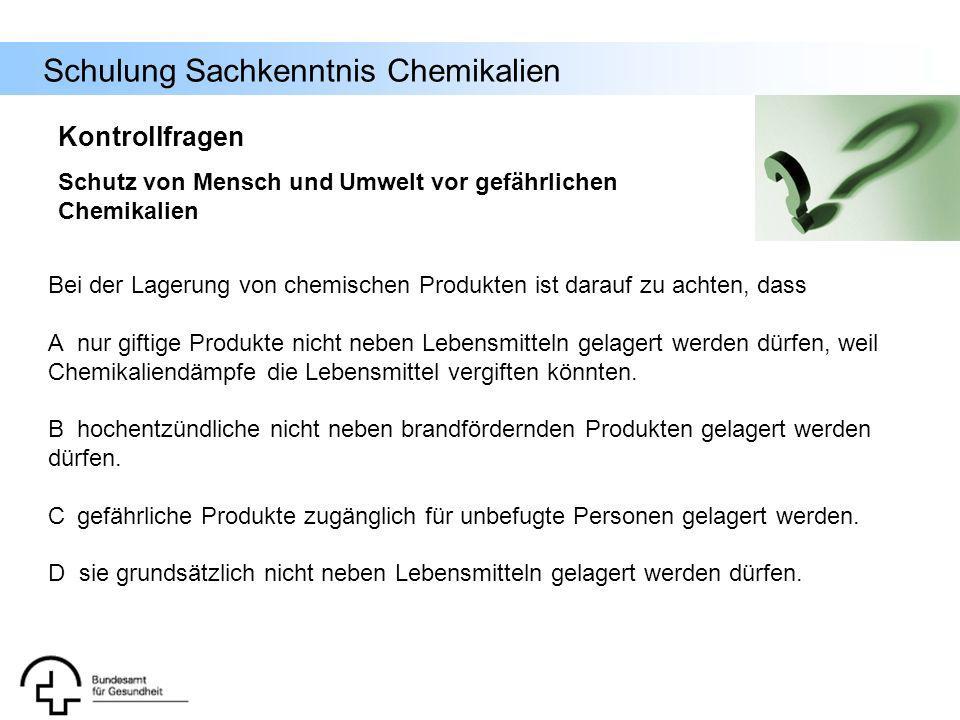 Kontrollfragen Schutz von Mensch und Umwelt vor gefährlichen Chemikalien. Bei der Lagerung von chemischen Produkten ist darauf zu achten, dass.