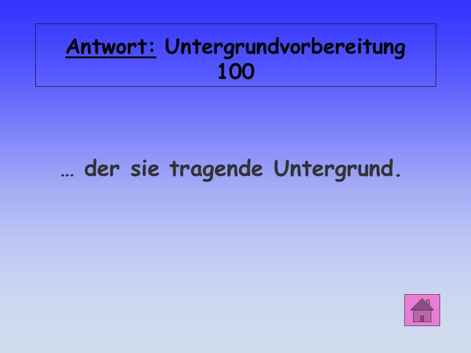 Antwort: Untergrundvorbereitung 100