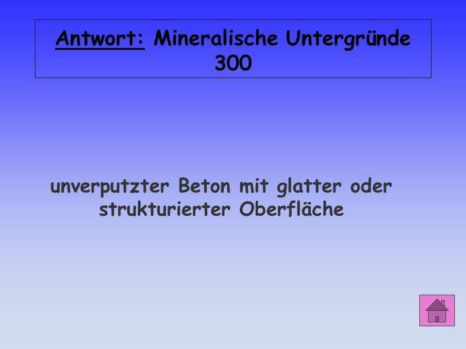 Antwort: Mineralische Untergründe 300